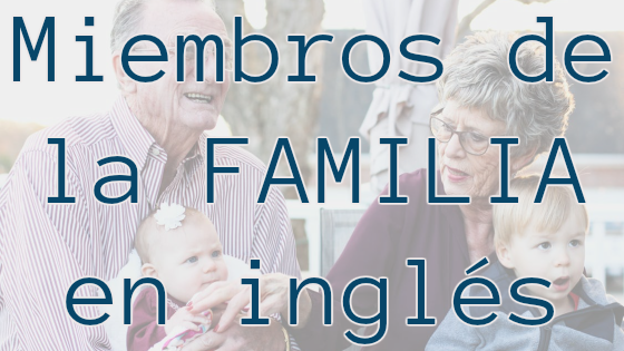 Miembros de la familia inglés-español (con pronunciación y PDF)