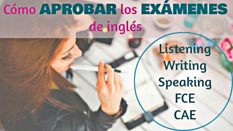 Cómo aprobar los exámenes de inglés: oral, listening, writing, etc…