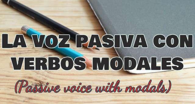 La Voz Pasiva Con Verbos Modales Passive Voice With Modals